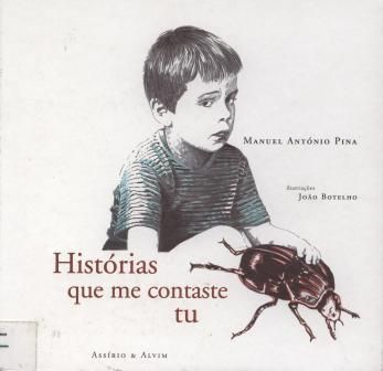 Histórias que me contaste tu Manuel António Pina ; ilustrações de João Botelho Lisboa : Assírio & Alvim, 1999 Descrição física:67, [1] p. : il. ; 24 cm ISBN 972-37-0554-0