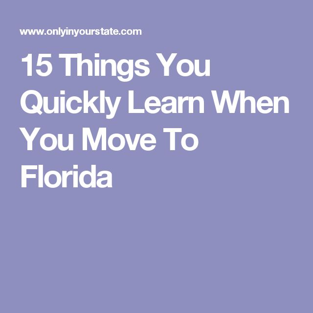 15 Things You Quickly Learn When You Move To Florida