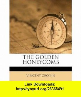 THE GOLDEN HONEYCOMB (9781178809480) VINCENT CRONIN , ISBN-10: 117880948X  , ISBN-13: 978-1178809480 ,  , tutorials , pdf , ebook , torrent , downloads , rapidshare , filesonic , hotfile , megaupload , fileserve