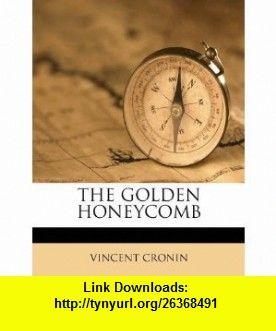 THE GOLDEN HONEYCOMB (9781178809480) VINCENT CRONIN , ISBN-10: 117880948X  , ISBN-13: 978-1178809480 ,  , tutorials , pdf , ebook , torrent , downloads , rapidshare , filesonic , hotfile , megaupload , fileserve