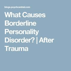 What Causes Borderline Personality Disorder? | After Trauma