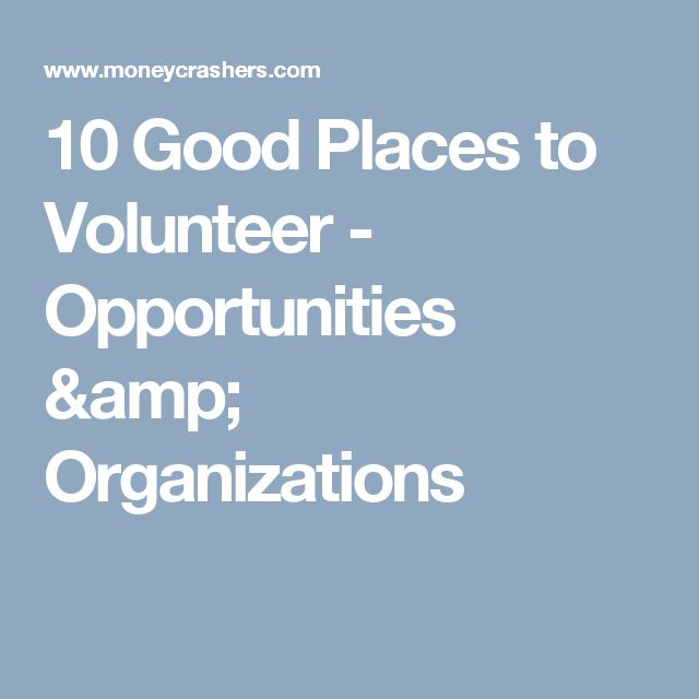 10 Good Places to Volunteer - Opportunities & Organizations