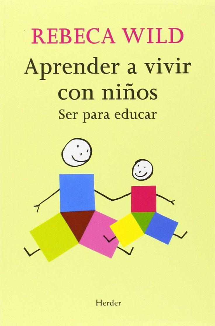 Aprender a vivir con niños: Ser para educar: Amazon.es: Rebeca Wild, Leonardo Wild: Libros