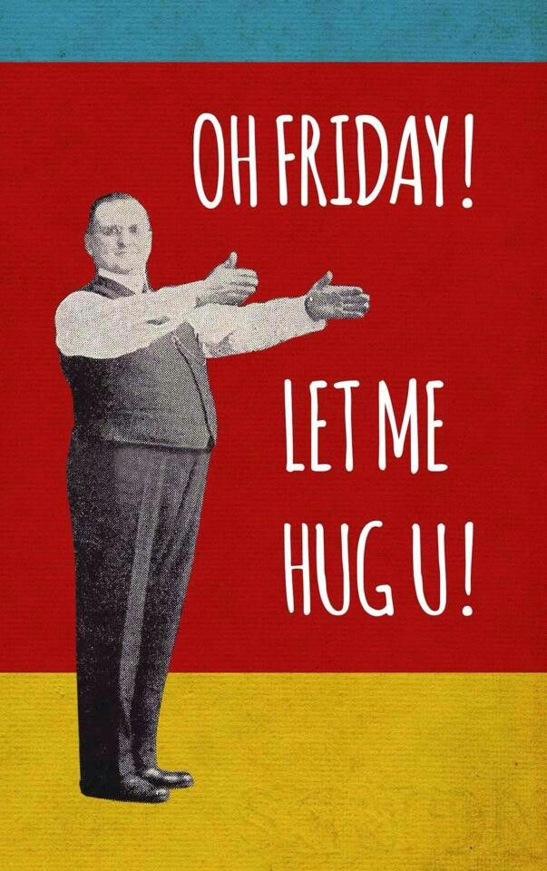 .Oh Friday! Let Me Hug U!  @Julie Clarke