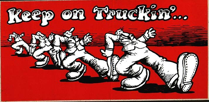 "was said, originally, by... (pic by R. Crumb) ""According to Cassell's Dictionary of Slang, the expression KEEP ON KEEPING ON (KOKO) dates back to the 1910s and is actually older than its more popular synonym 'keep on truckin(g)' (1930s). It was, and still is, a popular saying, in religious circles for example, and was at one time (according to Eric Partridge – A Dictionary of Slang) a common exhortation of the Salvation Army. True enough, t... """