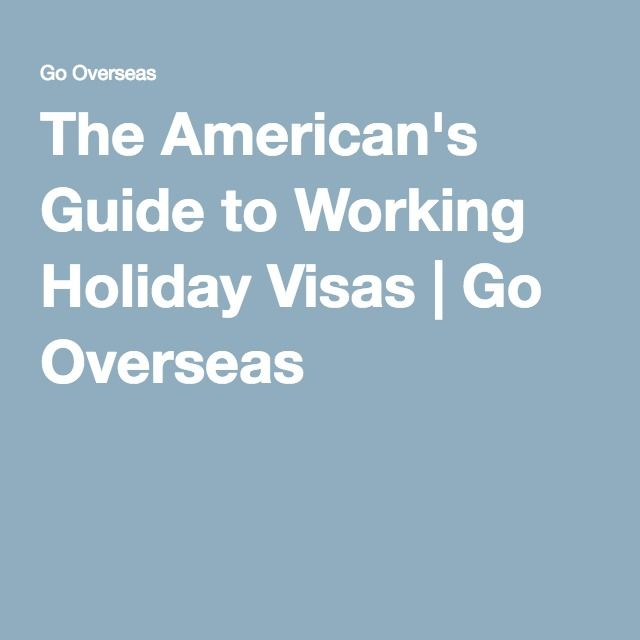 The American's Guide to Working Holiday Visas | Go Overseas