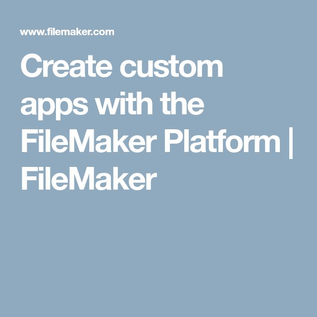Create custom apps with the FileMaker Platform | FileMaker
