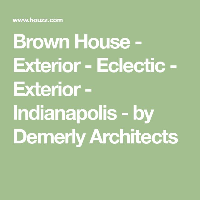 Brown House - Exterior - Eclectic - Exterior - Indianapolis - by Demerly Architects