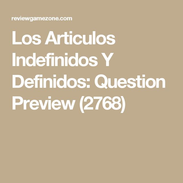 Los Articulos Indefinidos Y Definidos: Question Preview (2768)