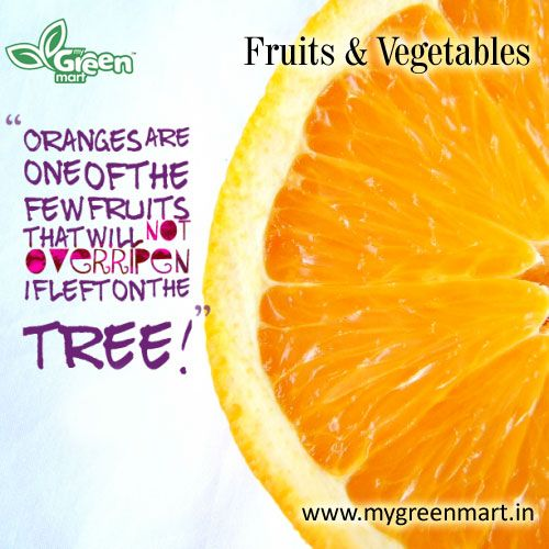 Oranges are one of the few fruits that will not overripen if left on the tree!