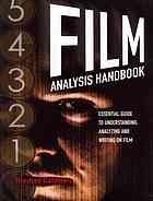 Film analysis handbook : essential guide to understanding, analysing and writing on film