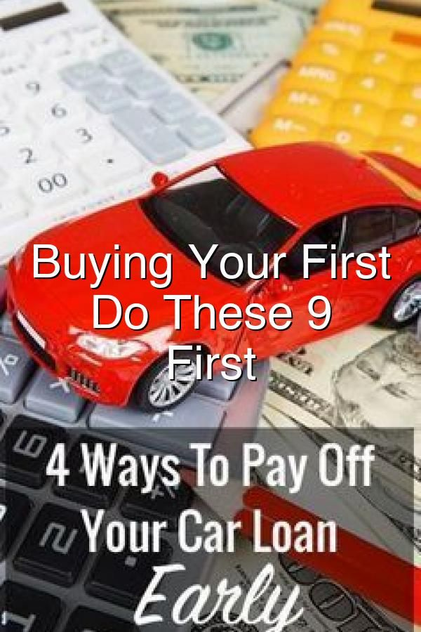 Buying Your First Car Do These 9 Things First Car Loans Buying Your First Car Car Loan Calculator