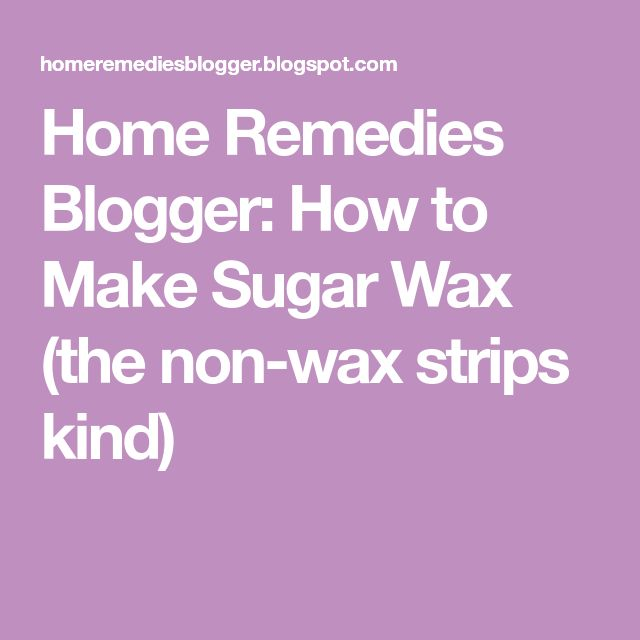 Home Remedies Blogger: How to Make Sugar Wax (the non-wax strips kind)