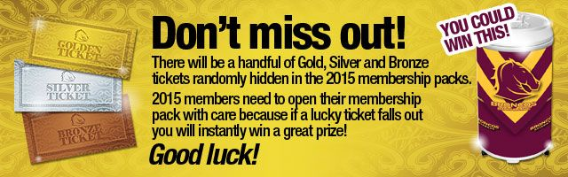 Brisbane Broncos NRL have a golden ticket type promo for fans who resign as members in 2015.