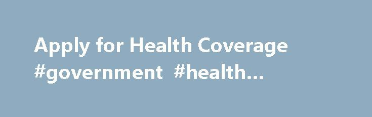 Apply for Health Coverage #government #health #website http://health.remmont.com/apply-for-health-coverage-government-health-website/  Apply for Health Coverage Resource Center Even if you work or have private health insurance, you may still be able to get no-cost or low-cost health insurance, or help paying your premiums and out-of-pocket costs through MassHealth. To apply for MassHealth, there are three different applications. Click the links below to find out which application...