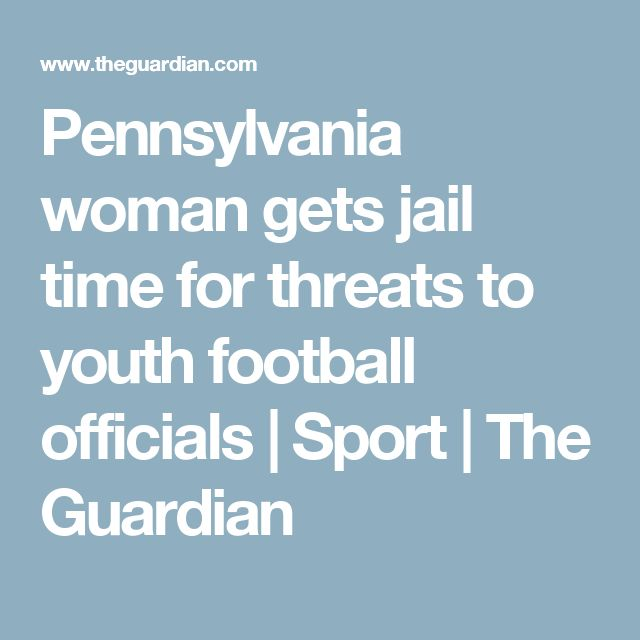 Pennsylvania woman gets jail time for threats to youth football officials | Sport | The Guardian