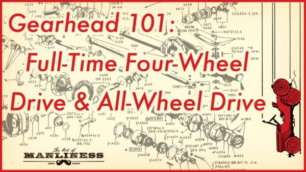 How Full-Time Four-Wheel Drive & All-Wheel Drive Work | The Art of Manliness