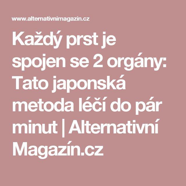 Každý prst je spojen se 2 orgány: Tato japonská metoda léčí do pár minut | Alternativní Magazín.cz