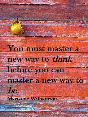 ... , before you can master a new way to be. - Marianne Williamson quote