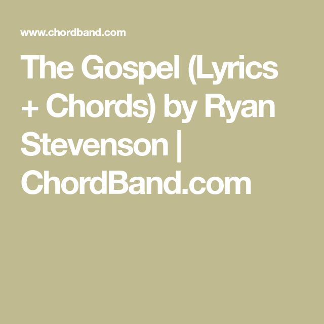 The Gospel (Lyrics + Chords) by Ryan Stevenson | ChordBand.com