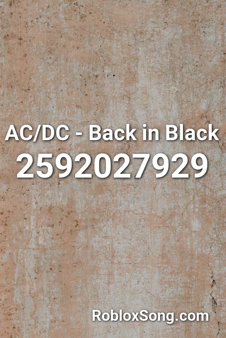 Ac Dc Back In Black Roblox Id Roblox Music Codes Back To Black Acdc Roblox