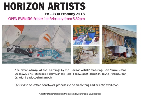 The Horizion Artist exhibition starts with a open evening on the 1st February where you will see beautiful paintings by Len Murrell, Jane Mackay, Diana Hitchcock, Hilary Dancer, Peter Forey, Janet Hamilton, Jayne Perkins, Joan Crawford & Jocelyn Kynock.