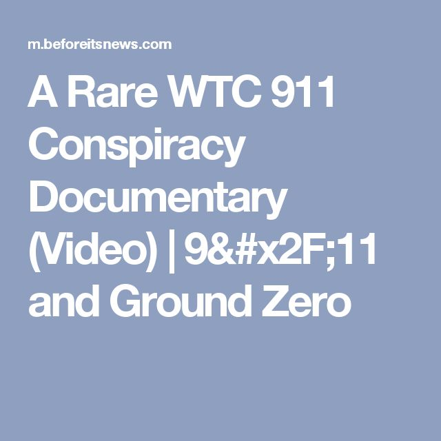 A Rare WTC 911 Conspiracy Documentary (Video) | 9/11 and Ground Zero