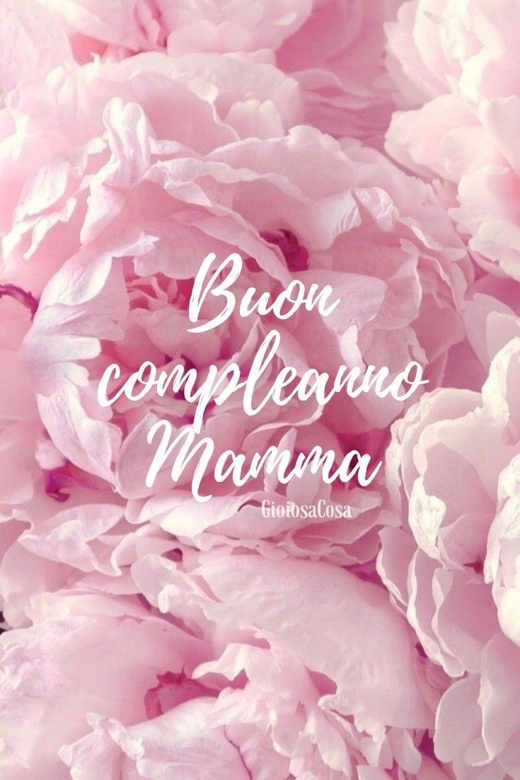 Gioiosacosa Auguri Di Buon Compleanno Mamma Con Amore Dai Tuoi Figli Fiori E Baci Per Te Regina De Buon Compleanno Buon Compleanno Mamma Auguri Di Compleanno