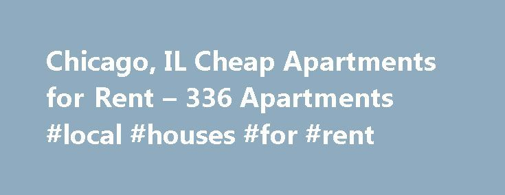 Chicago, IL Cheap Apartments for Rent – 336 Apartments #local #houses #for #rent http://apartment.remmont.com/chicago-il-cheap-apartments-for-rent-336-apartments-local-houses-for-rent/  #chicago apartments for rent # Cheap Apartments in Chicago, IL Overview of Chicago Your move to Chicago, IL can be made easier when you locate online listings for cheap apartments in the Windy City. Searching for an affordable apartment rental online can save you time and money. You'll find extensive…