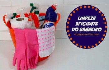 Organize sem Frescuras | Rafaela Oliveira » Arquivos » Como limpar o banheiro de uma forma eficiente