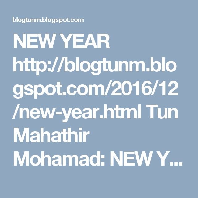 NEW YEAR http://blogtunm.blogspot.com/2016/12/new-year.html Tun Mahathir Mohamad: NEW YEAR
