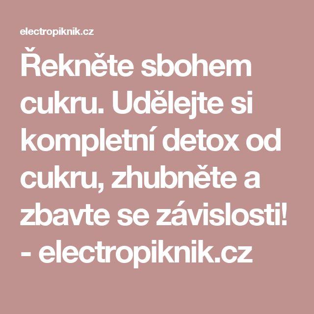Řekněte sbohem cukru. Udělejte si kompletní detox od cukru, zhubněte a zbavte se závislosti! - electropiknik.cz