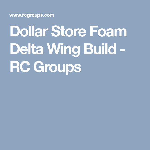 Dollar Store Foam Delta Wing Build - RC Groups