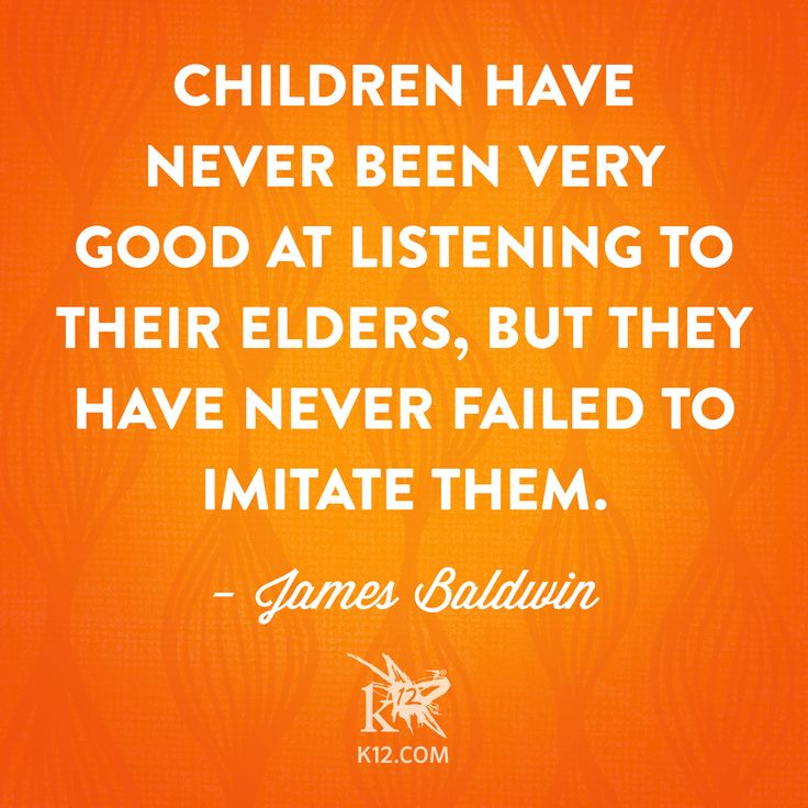 """""""Children have never been very good at listening to their elders, but they have never failed to imitate them."""" —James Baldwin"""