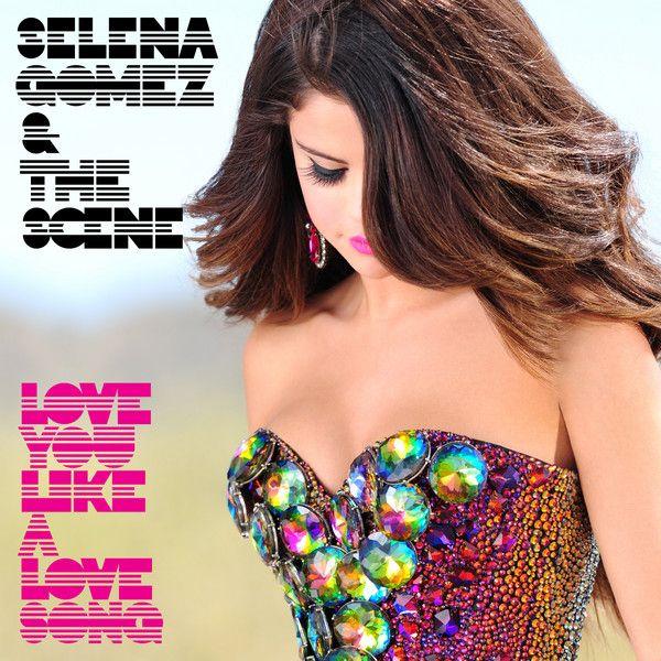 Selena Gomez & the Scene - 6th Single - Love You Like A Love Song