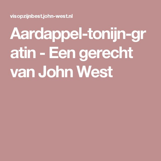 Aardappel-tonijn-gratin - Een gerecht van John West