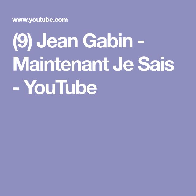 (9) Jean Gabin - Maintenant Je Sais - YouTube