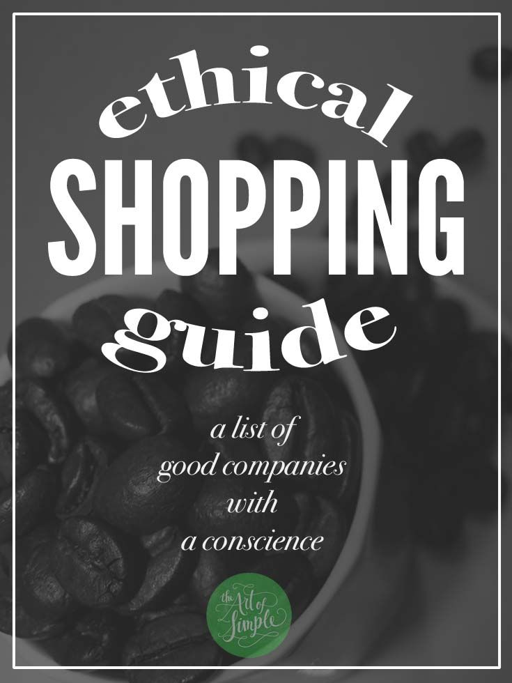 Ethical Shopping Guide: a list of brands and companies with a conscience, on The Art of Simple.