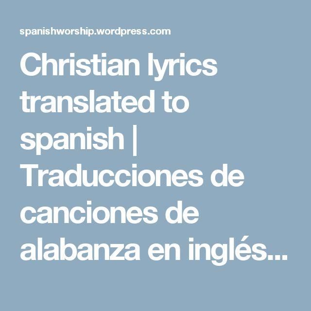 Christian lyrics translated to spanish   Traducciones de canciones de alabanza en inglés, al español
