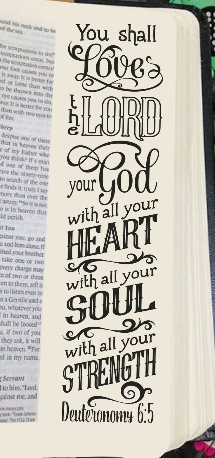 "Deuteronomy 6:5 ""You shall love the Lord your God with all your heart..."""