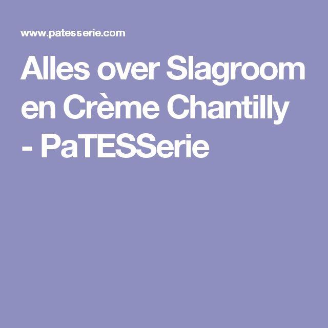 Alles over Slagroom en Crème Chantilly - PaTESSerie