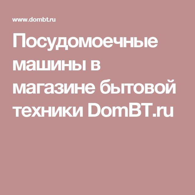 Посудомоечные машины в магазине бытовой техники DomBT.ru