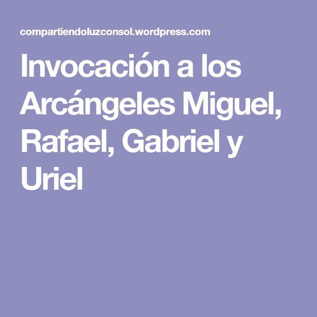 Invocación a los Arcángeles Miguel, Rafael, Gabriel y Uriel