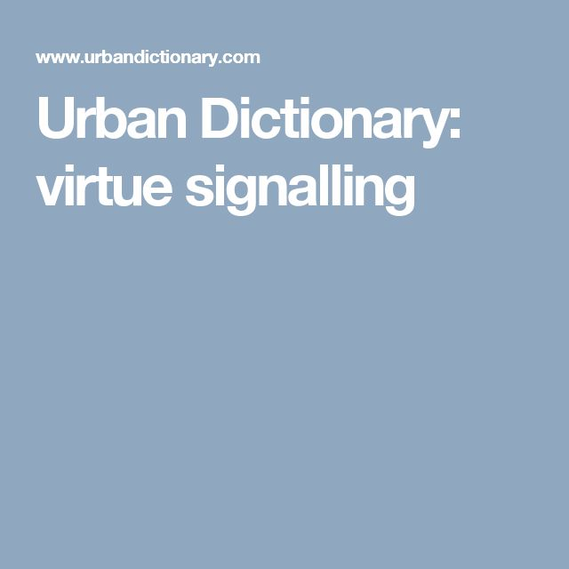 Urban Dictionary: virtue signalling
