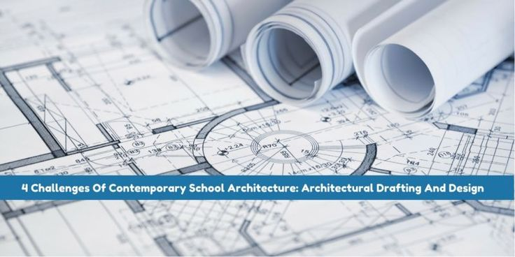 4 Challenges Of Contemporary School Architecture: Architectural Drafting And Design