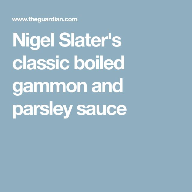 Nigel Slater's classic boiled gammon and parsley sauce
