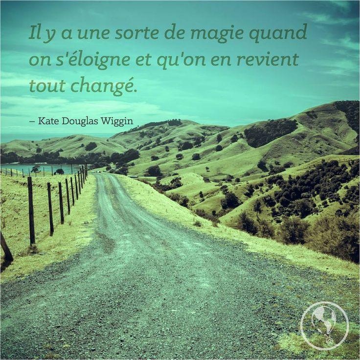 Il y a une sorte de magie quand on s'éloigne et qu'on en revient tout changé #citations #voyages