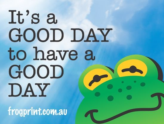 Positive Quote Frog Meme Its A Good Day Positive Quotes