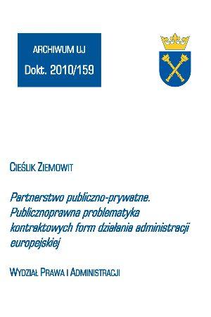 Partnerstwo publiczno - prywatne : publicznoprawna problematyka kontraktowych form działania administracji europejskiej / Ziemowit Cieślik. -- Warszawa :  Wydawnictwo Sejmowe,  2014.