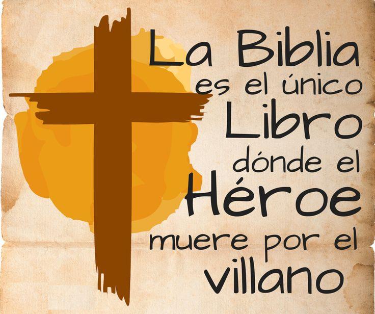 La Biblia es el único Libro donde el Héroe muere por el villano.